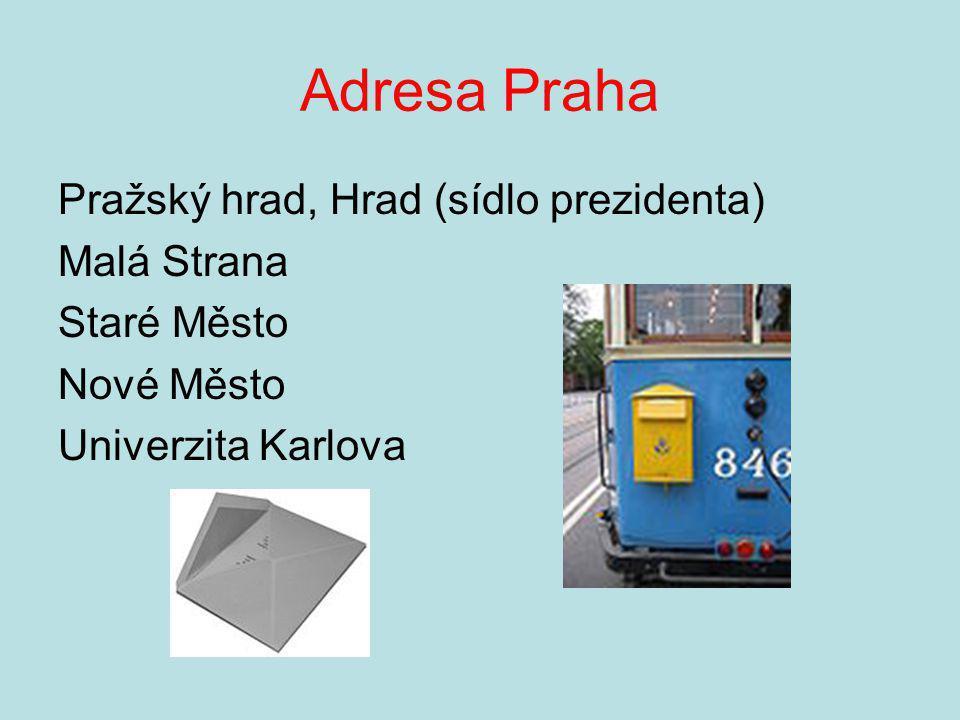Adresa Praha Pražský hrad, Hrad (sídlo prezidenta) Malá Strana Staré Město Nové Město Univerzita Karlova