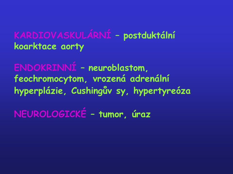 KARDIOVASKULÁRNÍ – postduktální koarktace aorty ENDOKRINNÍ – neuroblastom, feochromocytom, vrozená adrenální hyperplázie, Cushingův sy, hypertyreóza N