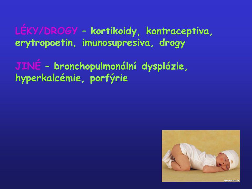 LÉKY/DROGY – kortikoidy, kontraceptiva, erytropoetin, imunosupresiva, drogy JINÉ – bronchopulmonální dysplázie, hyperkalcémie, porfýrie
