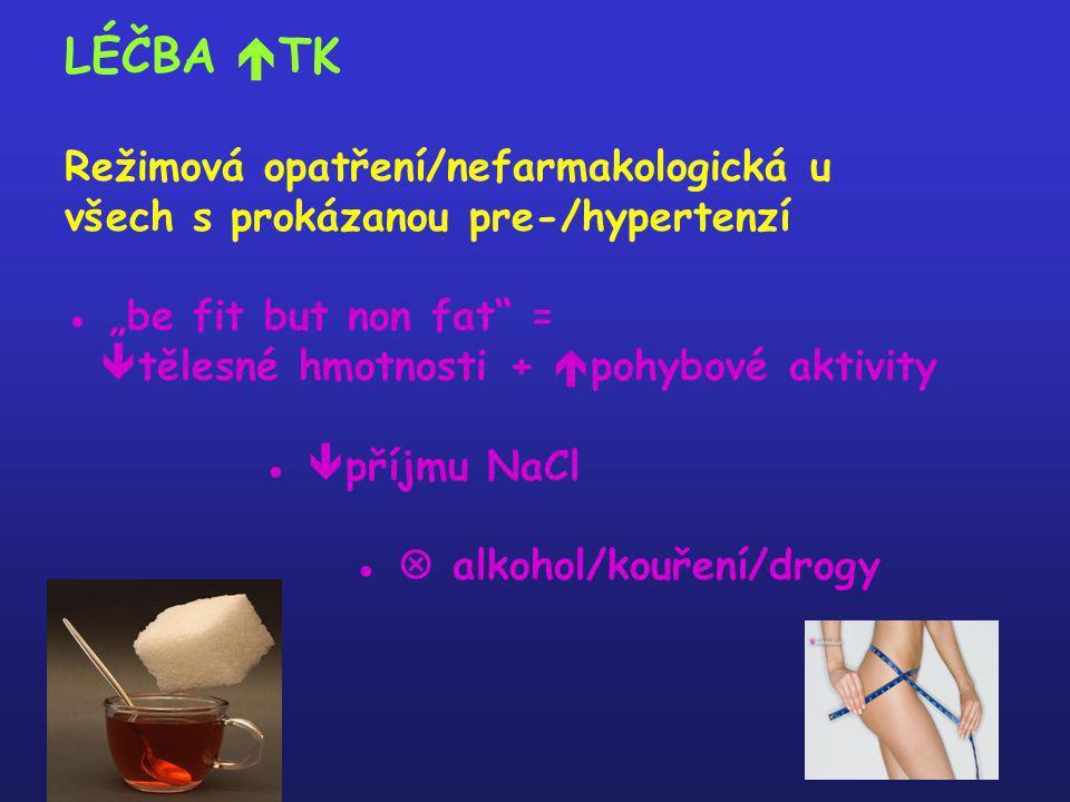 """LÉČBA  TK Režimová opatření/nefarmakologická u všech s prokázanou pre-/hypertenzí ● """"be fit but non fat"""" =  tělesné hmotnosti +  pohybové aktivity"""