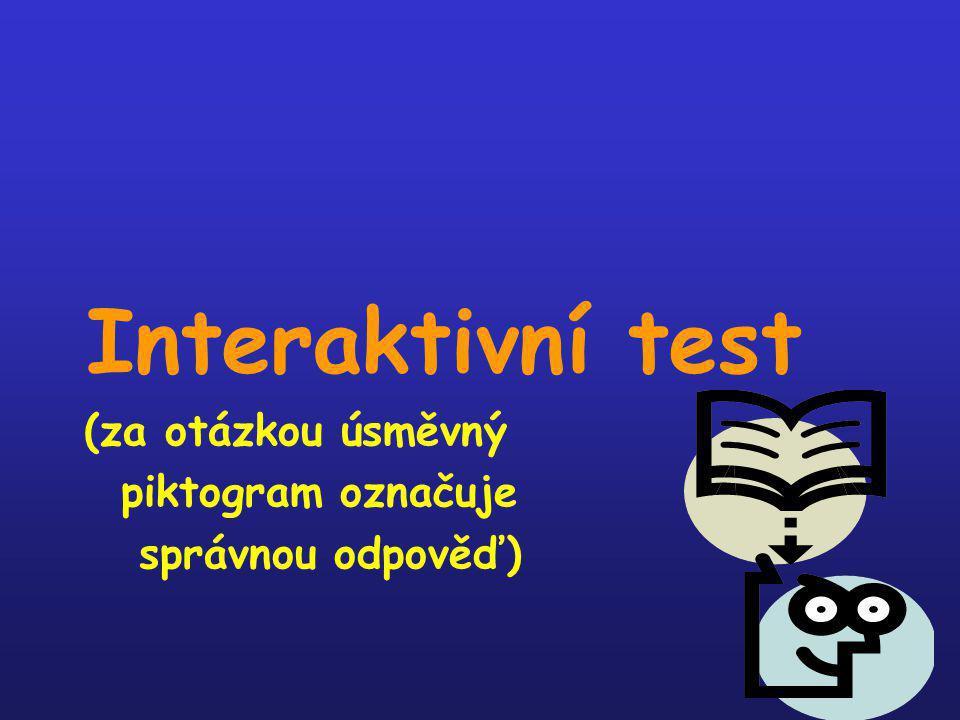Interaktivní test (za otázkou úsměvný piktogram označuje správnou odpověď)