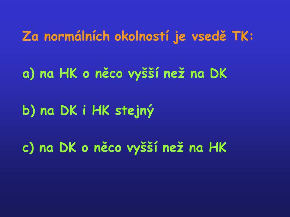 Za normálních okolností je vsedě TK: a) na HK o něco vyšší než na DK b) na DK i HK stejný c) na DK o něco vyšší než na HK