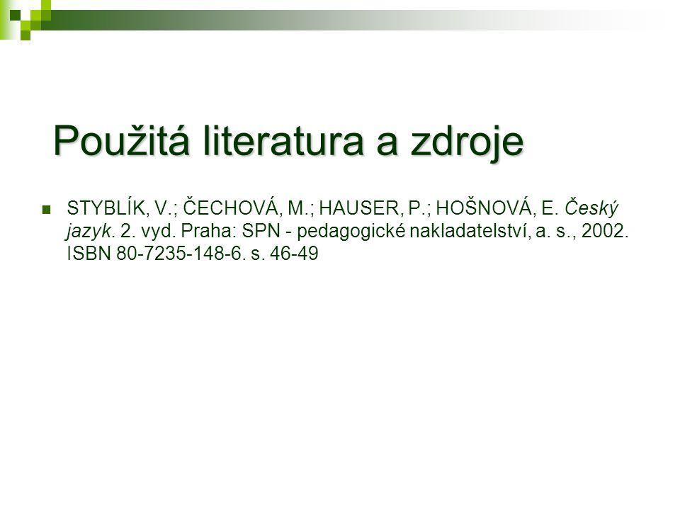 Použitá literatura a zdroje Použitá literatura a zdroje STYBLÍK, V.; ČECHOVÁ, M.; HAUSER, P.; HOŠNOVÁ, E.