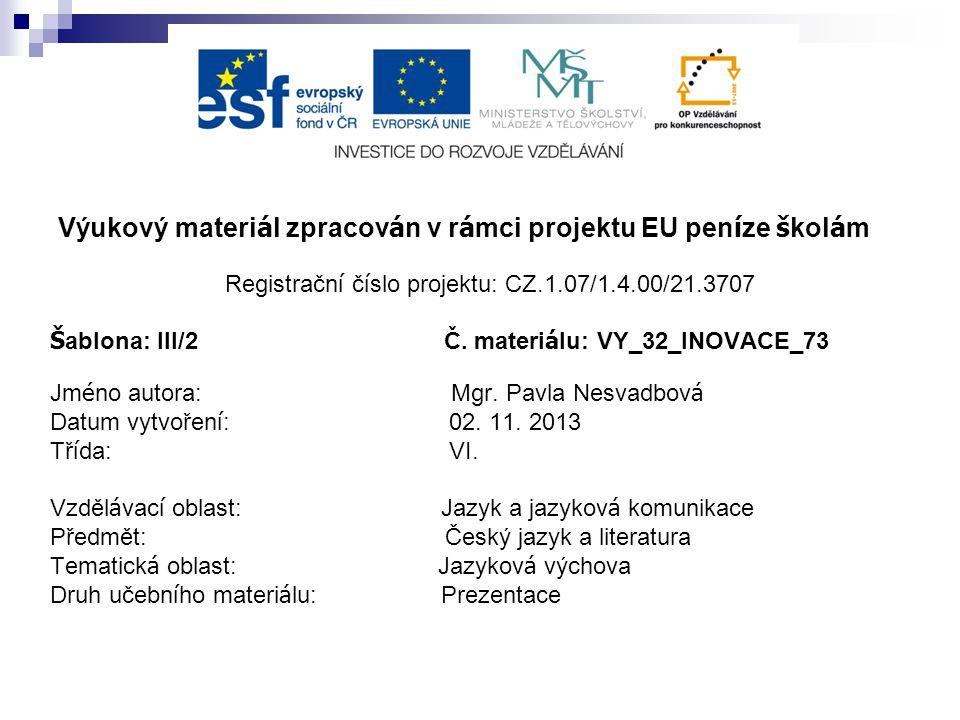 Výukový materi á l zpracov á n v r á mci projektu EU pen í ze š kol á m Registračn í č í slo projektu: CZ.1.07/1.4.00/21.3707 Š ablona: III/2 Č.