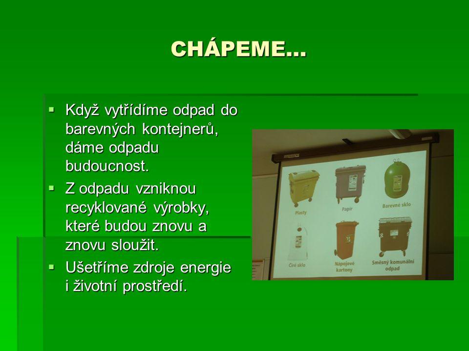 CHÁPEME…  Když vytřídíme odpad do barevných kontejnerů, dáme odpadu budoucnost.  Z odpadu vzniknou recyklované výrobky, které budou znovu a znovu sl