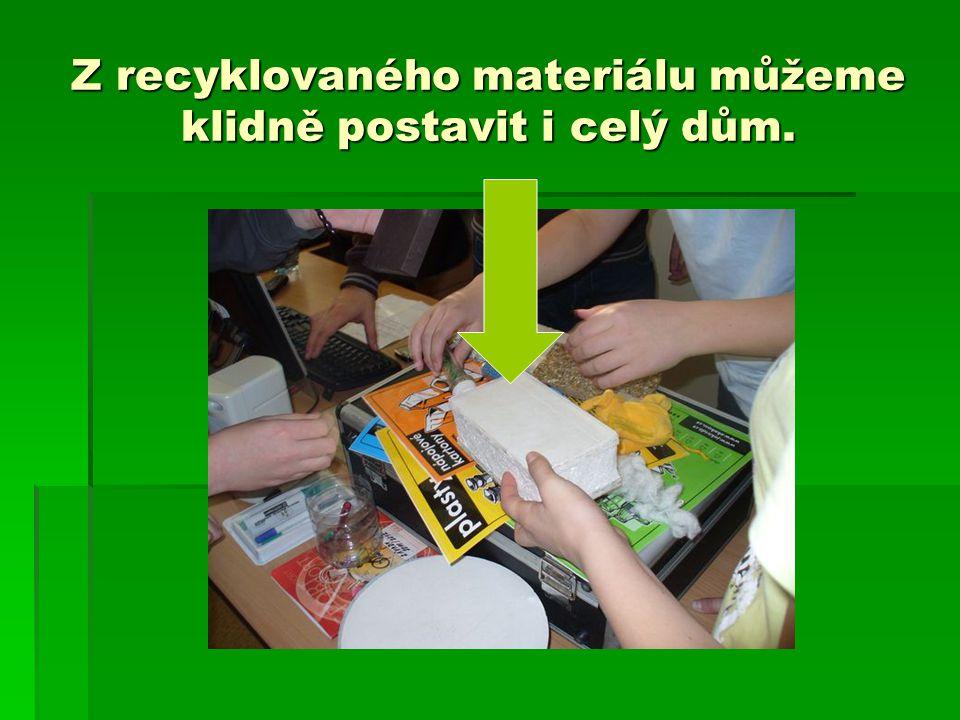 Z recyklovaného materiálu můžeme klidně postavit i celý dům.