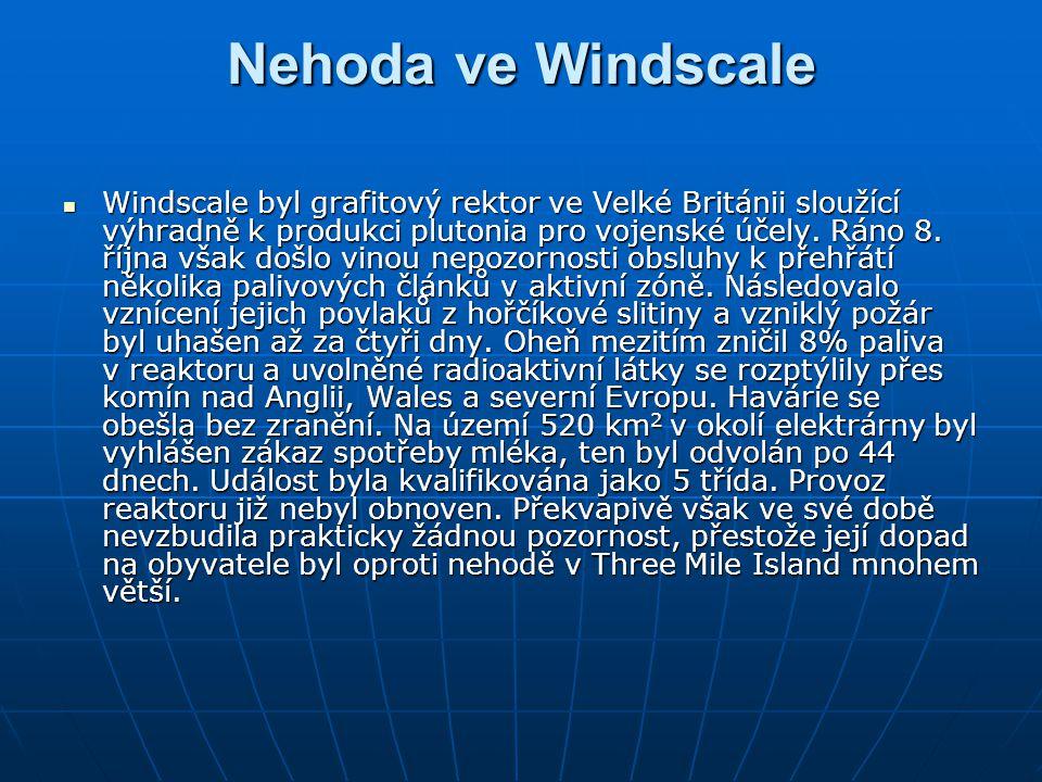 Nehoda ve Windscale Windscale byl grafitový rektor ve Velké Británii sloužící výhradně k produkci plutonia pro vojenské účely. Ráno 8. října však došl