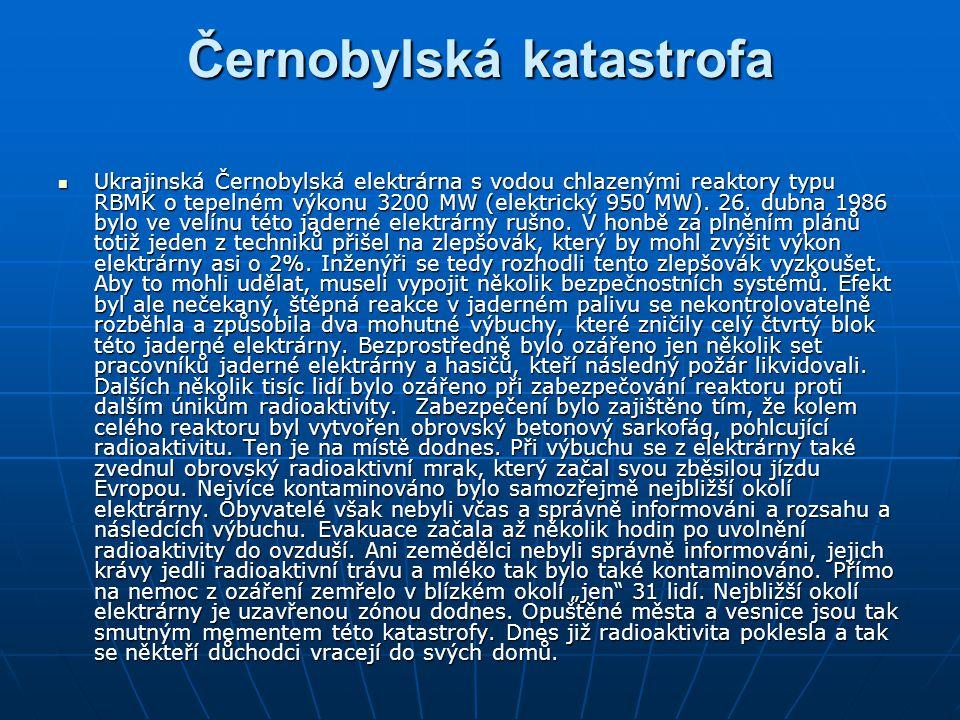 Černobylská katastrofa Ukrajinská Černobylská elektrárna s vodou chlazenými reaktory typu RBMK o tepelném výkonu 3200 MW (elektrický 950 MW). 26. dubn