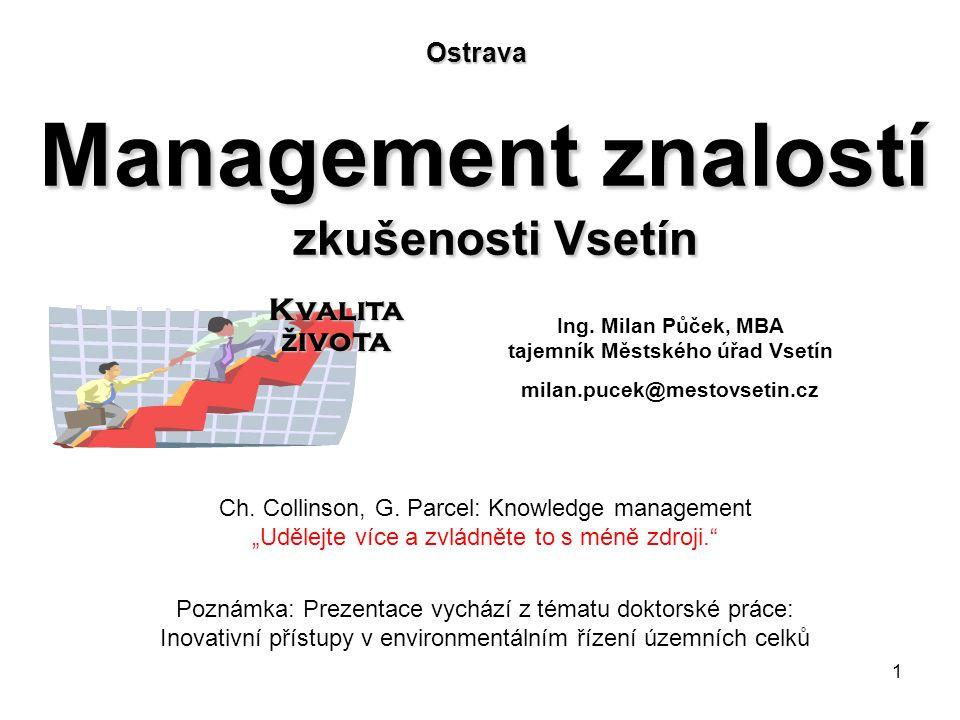 2 Úvodní poznámka: Zkušenosti, které máme na Vsetíně se znalostním managementem, jsou zatím dle mého názoru značně nepokročilé.