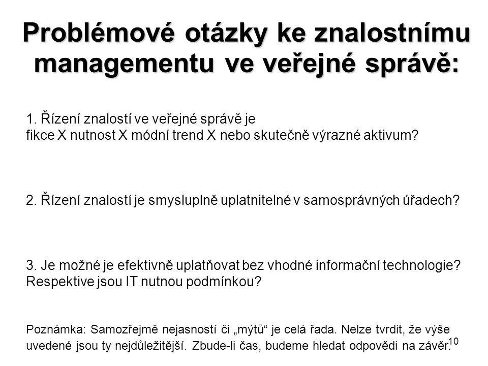 10 Problémové otázky ke znalostnímu managementu ve veřejné správě: 1. Řízení znalostí ve veřejné správě je fikce X nutnost X módní trend X nebo skuteč