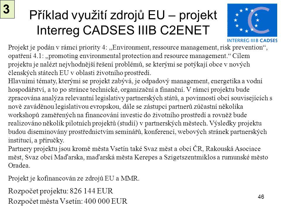 46 Příklad využití zdrojů EU – projekt Interreg CADSES IIIB C2ENET Rozpočet projektu: 826 144 EUR Rozpočet města Vsetín: 400 000 EUR Projekt je podán