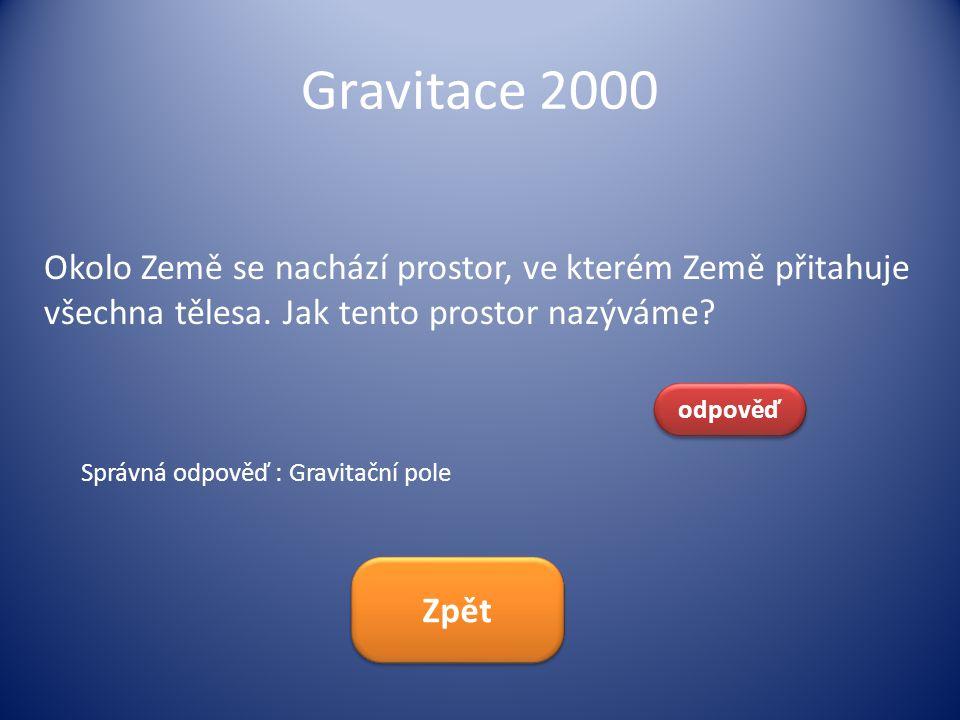 Gravitace 2000 Okolo Země se nachází prostor, ve kterém Země přitahuje všechna tělesa. Jak tento prostor nazýváme? odpověď Správná odpověď : Gravitačn