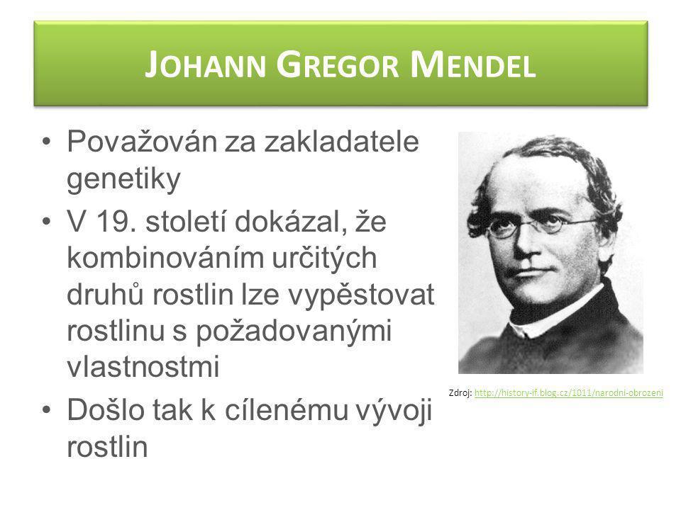 J OHANN G REGOR M ENDEL Považován za zakladatele genetiky V 19. století dokázal, že kombinováním určitých druhů rostlin lze vypěstovat rostlinu s poža