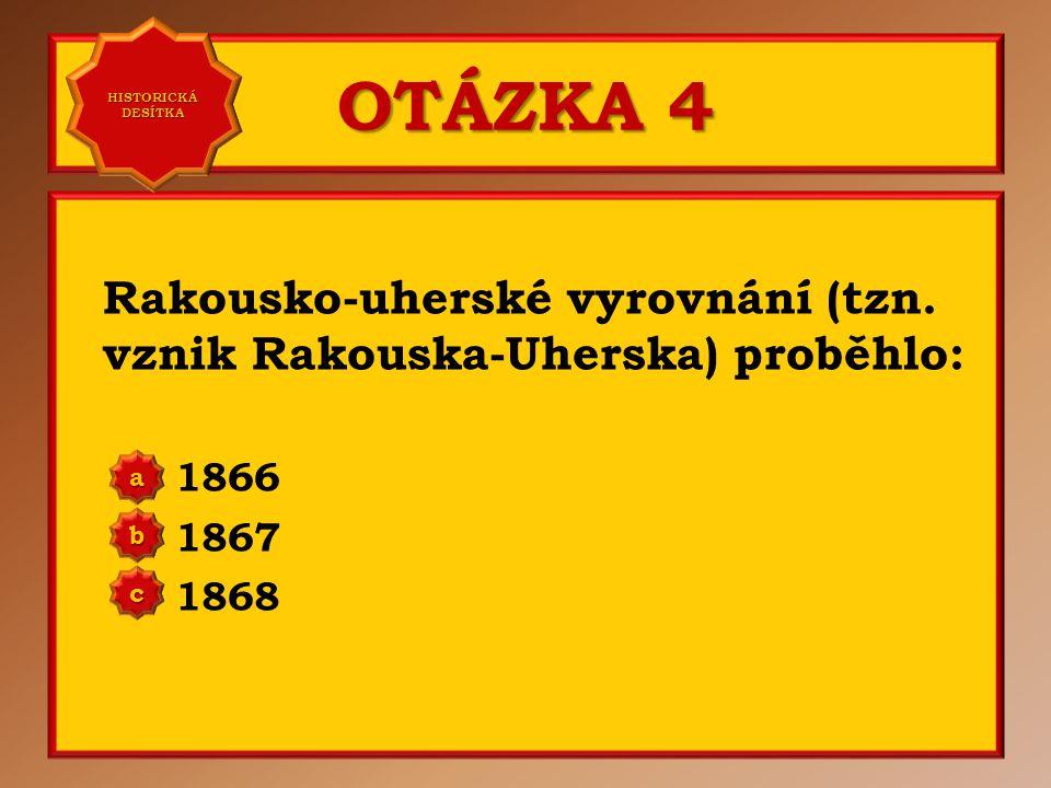 OTÁZKA 3 Roku 1866 prohráli Habsburkové bitvu prusko-rakouské války u: Hradce Králové Slavkova Chlumce nad Cidlinou a b c Správně a Vaše odpověď: c HI
