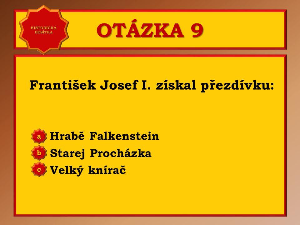 OTÁZKA 8 Následník trůnu František Ferdinand d'Este byl zastřelen: v Bělehradě v Záhřebu v Sarajevu a b c Správně c Vaše odpověď: c HISTORICKÁ DESÍTKA