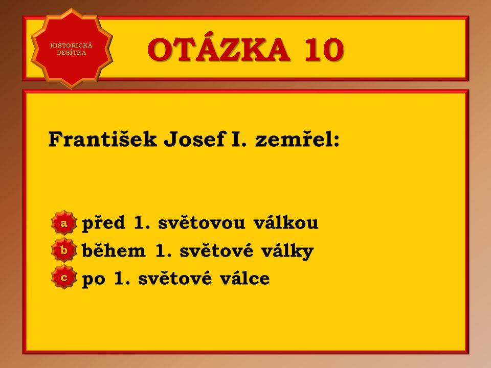 OTÁZKA 9 František Josef I. získal přezdívku: Hrabě Falkenstein Starej Procházka Velký knírač a b c Správně b Vaše odpověď: c HISTORICKÁ DESÍTKA HISTO