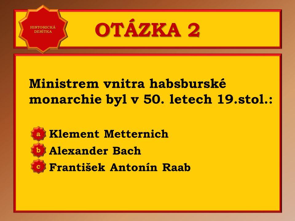 OTÁZKA 1 František Josef I. vládl v letech: 1848 - 1916 1867 - 1918 1848 - 1918 a b c Správně a Vaše odpověď: c HISTORICKÁ DESÍTKA HISTORICKÁ DESÍTKA