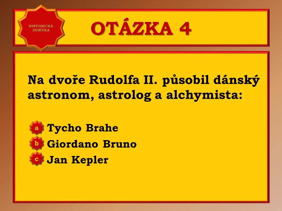 OTÁZKA 3 Centrem říše Habsburků se za Rudolfa II. stalo město: Vídeň Praha Prešpurk a b c Správně b Vaše odpověď: c HISTORICKÁ DESÍTKA HISTORICKÁ DESÍ