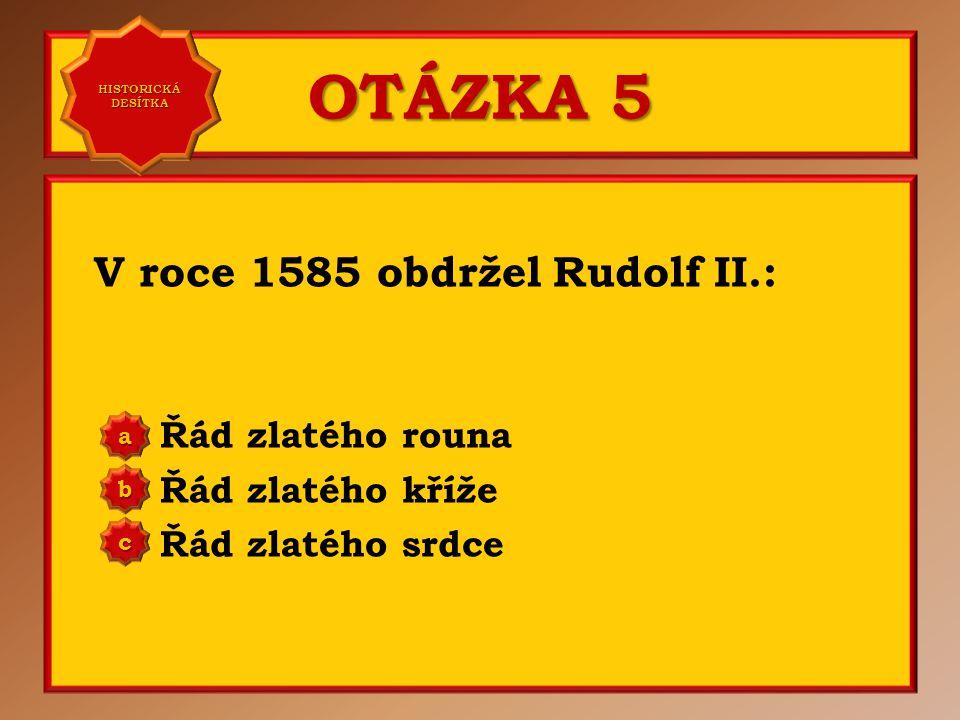OTÁZKA 4 Na dvoře Rudolfa II.