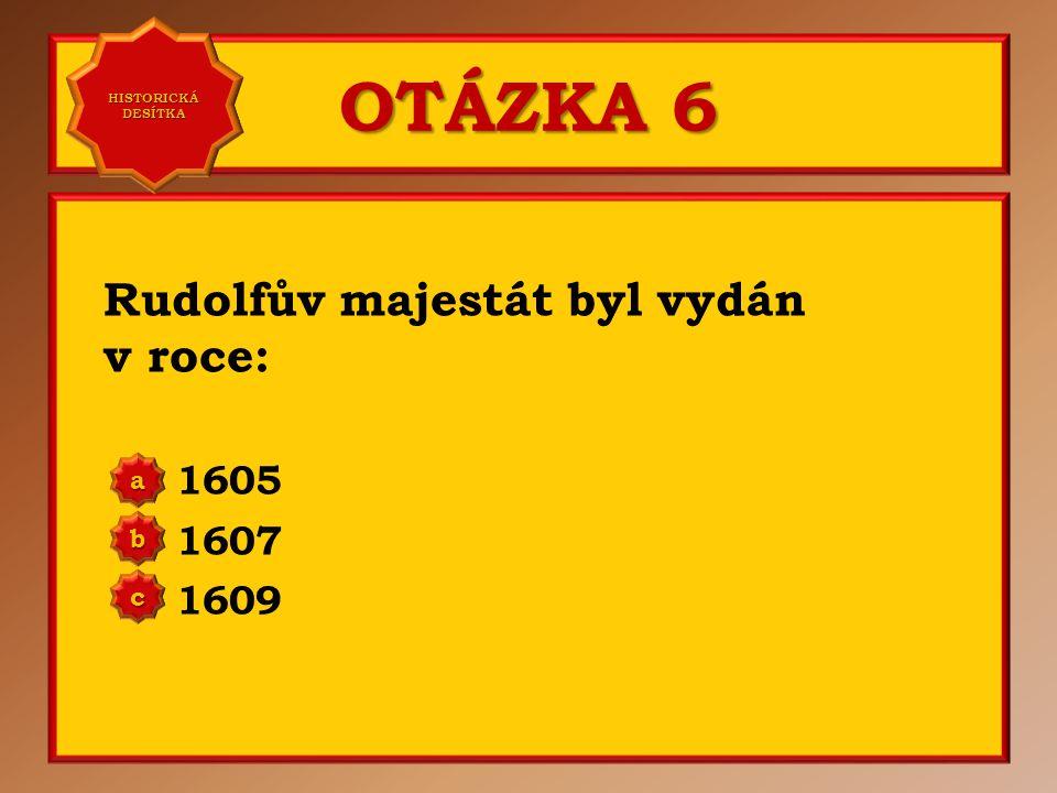 OTÁZKA 5 V roce 1585 obdržel Rudolf II.: Řád zlatého rouna Řád zlatého kříže Řád zlatého srdce a b c Správně a Vaše odpověď: c HISTORICKÁ DESÍTKA HISTORICKÁ DESÍTKA