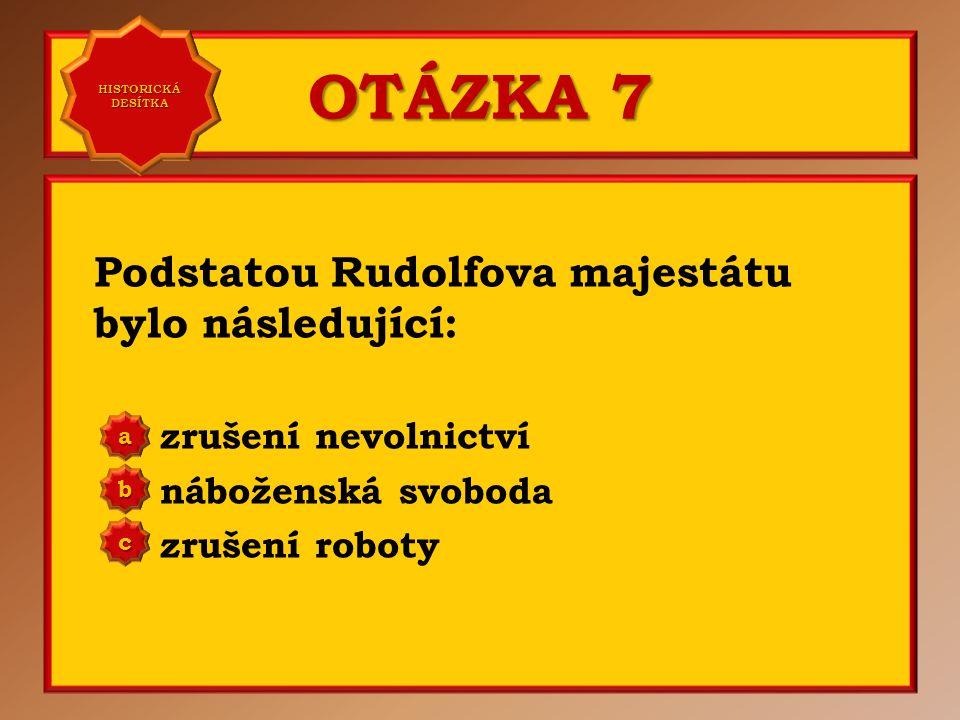 OTÁZKA 6 Rudolfův majestát byl vydán v roce: 1605 1607 1609 a b c Správně c Vaše odpověď: c HISTORICKÁ DESÍTKA HISTORICKÁ DESÍTKA
