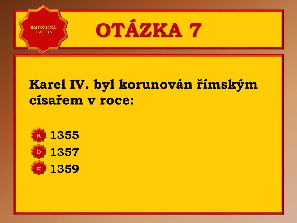 OTÁZKA 6 V roce 1348 Karel IV.: zahájil stavbu Karlova mostu založil pražskou univerzitu bojoval v bitvě u Kresčaku a b c Správně b Vaše odpověď: c HI