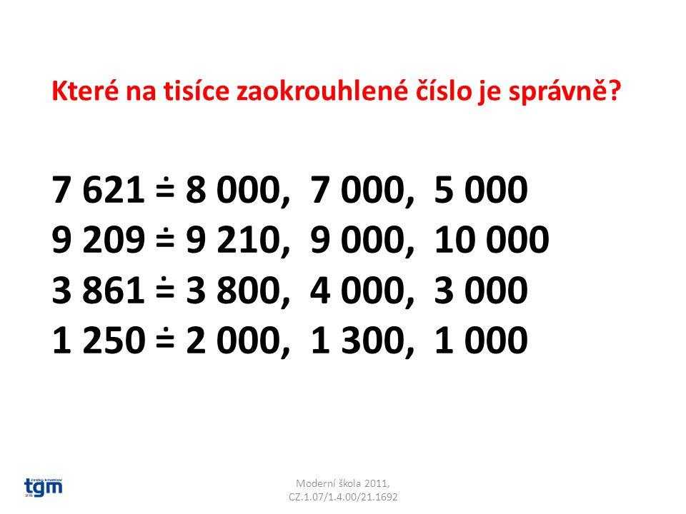Moderní škola 2011, CZ.1.07/1.4.00/21.1692 Které na tisíce zaokrouhlené číslo je správně? 7 621 = 8 000, 7 000, 5 000 9 209 = 9 210, 9 000, 10 000 3 8