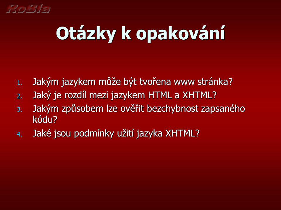 Otázky k opakování 1. Jakým jazykem může být tvořena www stránka.