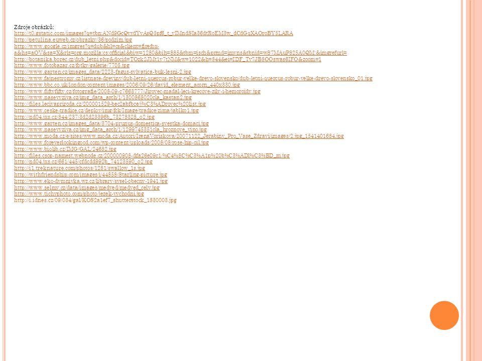 Zdroje obrázků: http://t0.gstatic.com/images?q=tbn:ANd9GcQvydYvAsQ5pf6_t_yIMndSIa36dtRoEM3w_dCdGqXAOroBY5LARA http://petulina.euweb.cz/obrazky/36/podz