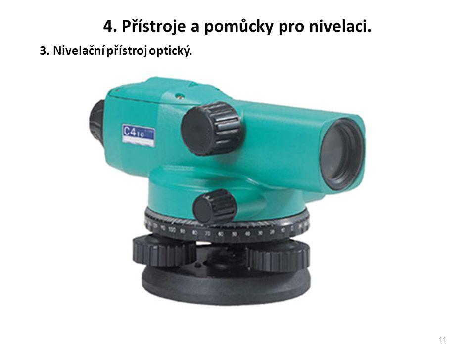 11 3. Nivelační přístroj optický. 4. Přístroje a pomůcky pro nivelaci.