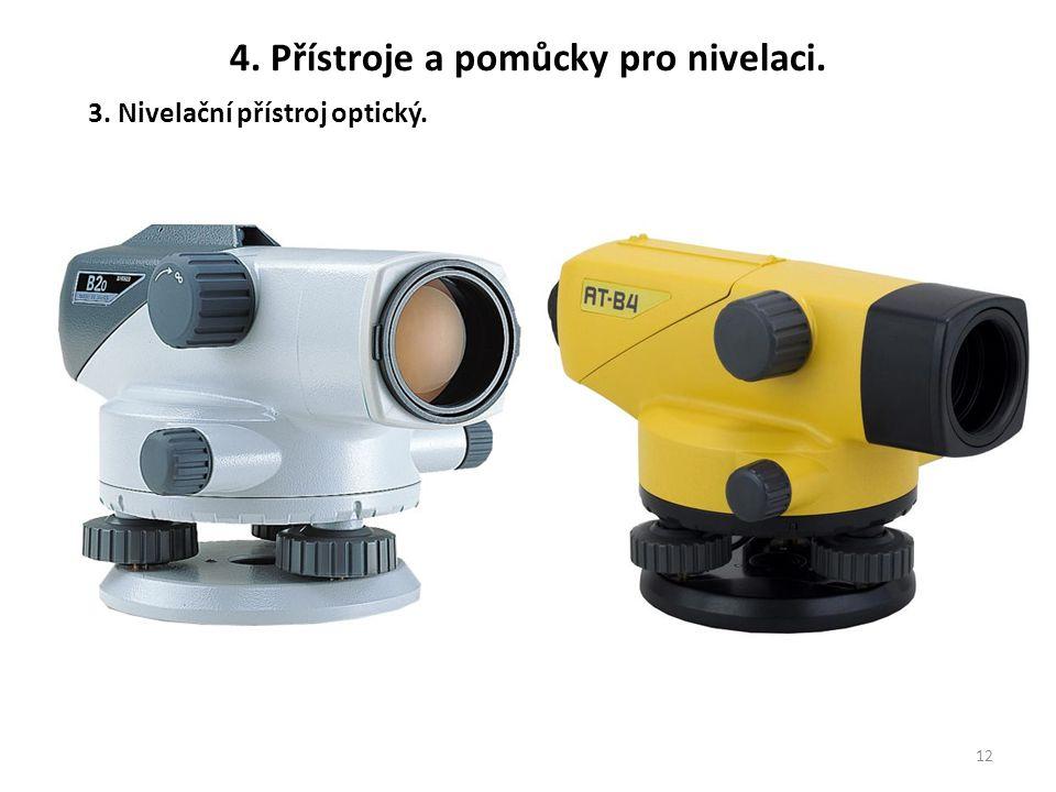 12 3. Nivelační přístroj optický. 4. Přístroje a pomůcky pro nivelaci.