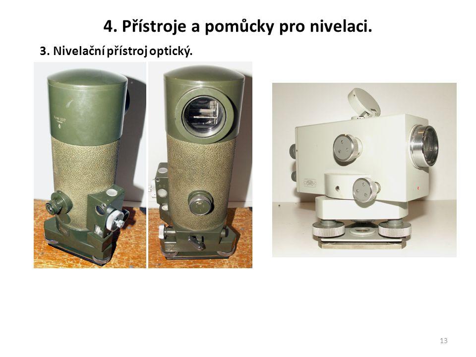 13 3. Nivelační přístroj optický. 4. Přístroje a pomůcky pro nivelaci.