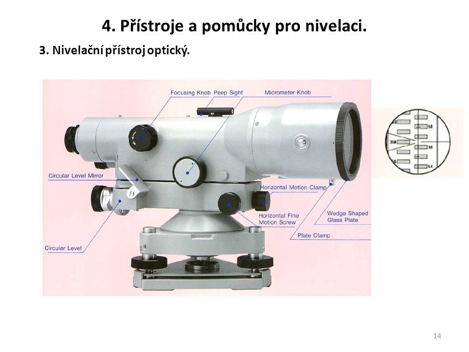 14 3. Nivelační přístroj optický. 4. Přístroje a pomůcky pro nivelaci.