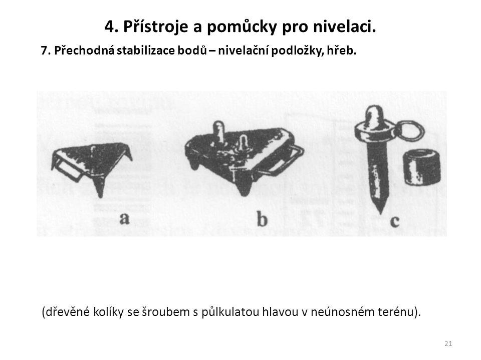21 7. Přechodná stabilizace bodů – nivelační podložky, hřeb. 4. Přístroje a pomůcky pro nivelaci. (dřevěné kolíky se šroubem s půlkulatou hlavou v neú
