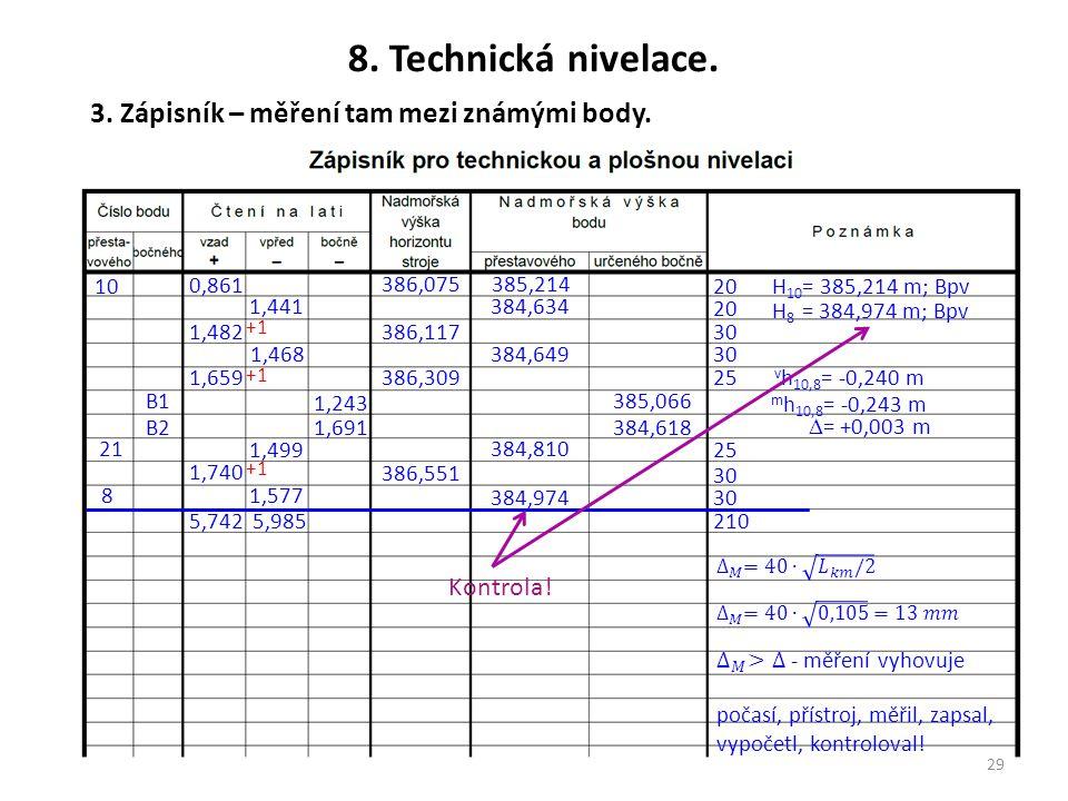 29 3. Zápisník – měření tam mezi známými body. 8. Technická nivelace. 10H 10 = 385,214 m; Bpv 20 0,861 1,441 1,482 1,468 1,659 1,499 1,740 1,5778 20 3