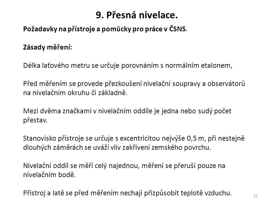 32 9. Přesná nivelace. Požadavky na přístroje a pomůcky pro práce v ČSNS. Zásady měření: Délka laťového metru se určuje porovnáním s normálním etalone