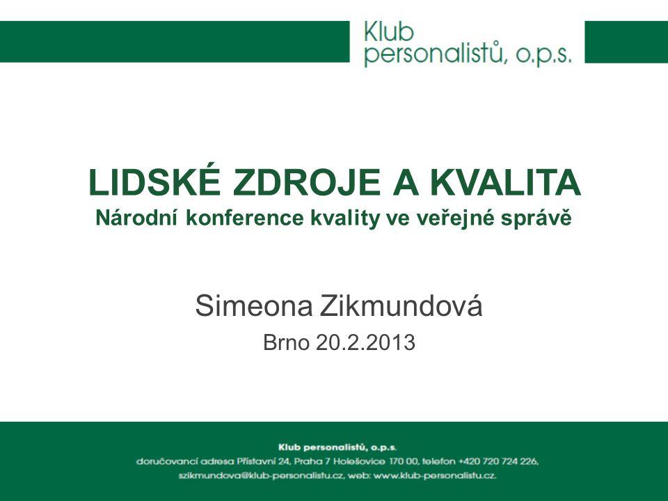 LIDSKÉ ZDROJE A KVALITA Národní konference kvality ve veřejné správě Simeona Zikmundová Brno 20.2.2013