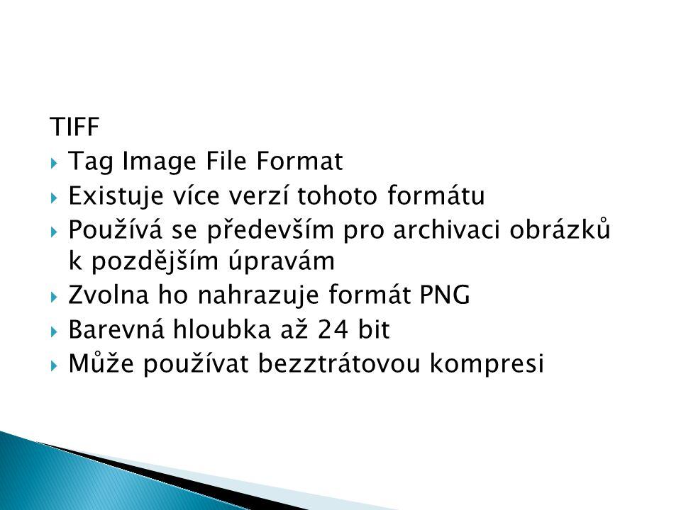 TIFF  Tag Image File Format  Existuje více verzí tohoto formátu  Používá se především pro archivaci obrázků k pozdějším úpravám  Zvolna ho nahrazu
