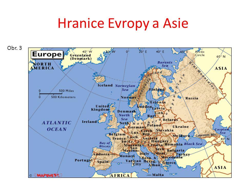 Hranice Evropy a Asie Pohoří Ural (evropské) Řeka Emba Kaspické moře Pohoří Kavkaz (asijské) Černé moře Úžiny Bospor a Dardanely Středozemní moře