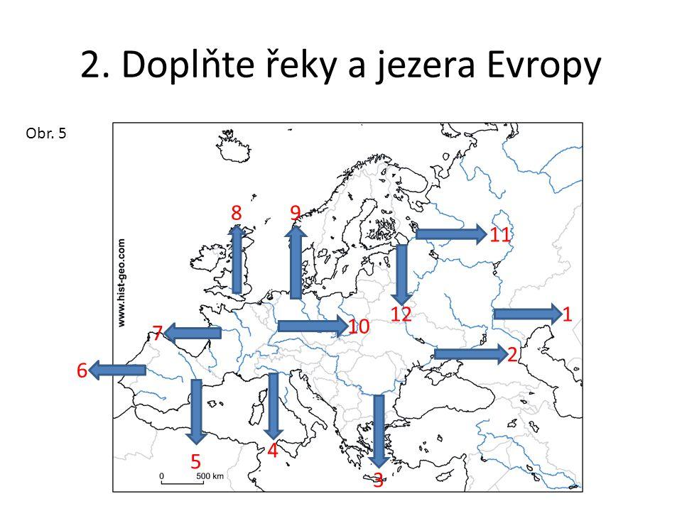 2. Doplňte řeky a jezera Evropy Obr. 5 11 12 1 2 3 4 5 6 7 89 10
