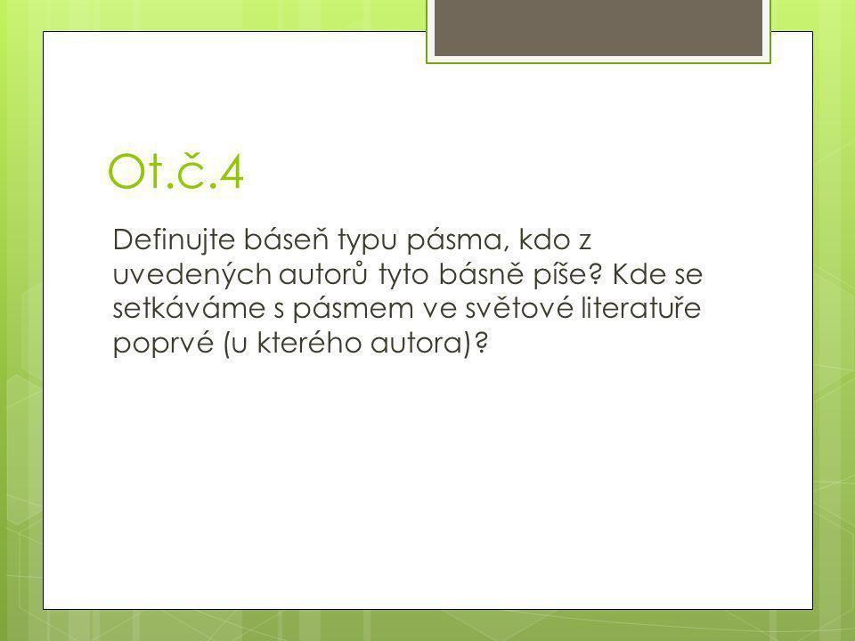 Ot.č.4 Definujte báseň typu pásma, kdo z uvedených autorů tyto básně píše.