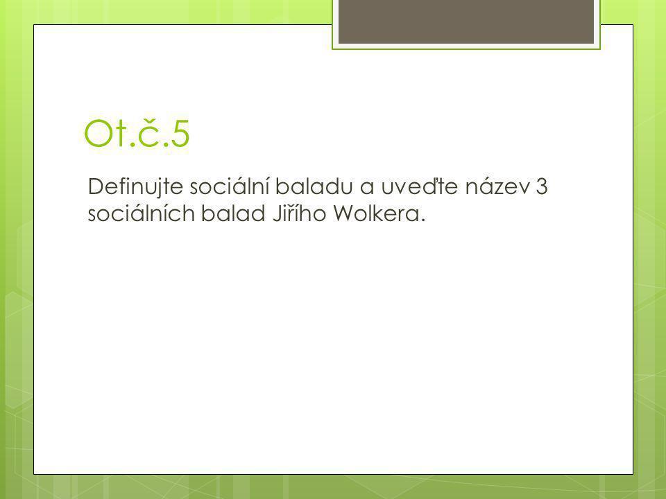 Správné řešení  1) Wolker, Nezval, Seifert  2) Seifert, Nezval, Wolker, Nezval, Wolker, Seifert  3) pásmo, poetismus, mnichovská zrada  4) polytematická báseň, Wolker, Nezval, Apollinaire  5) baladickým elementem jsou krajně nepříznivé sociální skutečnosti.