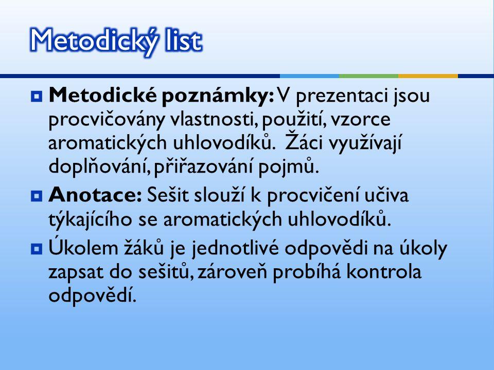  Metodické poznámky: V prezentaci jsou procvičovány vlastnosti, použití, vzorce aromatických uhlovodíků.