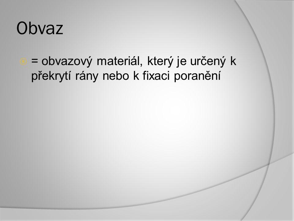 Obvaz  = obvazový materiál, který je určený k překrytí rány nebo k fixaci poranění
