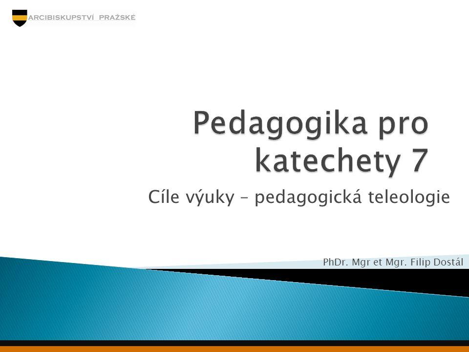 Cíle výuky – pedagogická teleologie PhDr. Mgr et Mgr. Filip Dostál