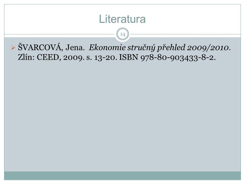 Literatura  ŠVARCOVÁ, Jena. Ekonomie stručný přehled 2009/2010.
