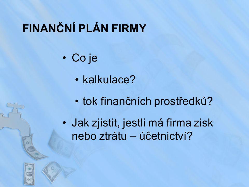 FINANČNÍ PLÁN FIRMY Co je kalkulace. tok finančních prostředků.
