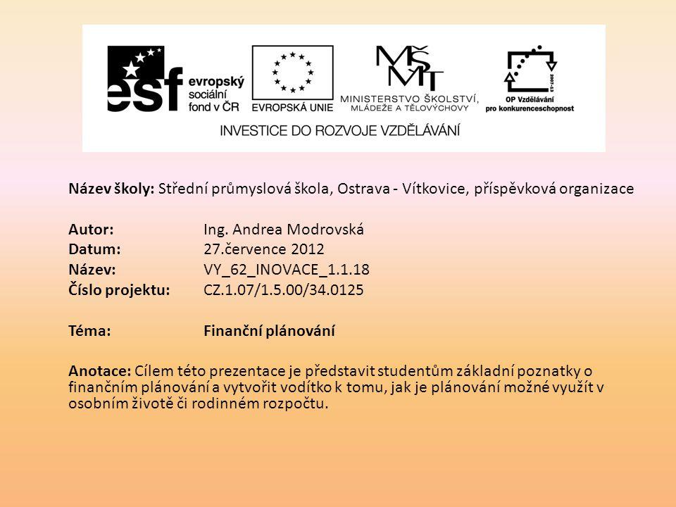 Název školy: Střední průmyslová škola, Ostrava - Vítkovice, příspěvková organizace Autor: Ing. Andrea Modrovská Datum: 27.července 2012 Název: VY_62_I