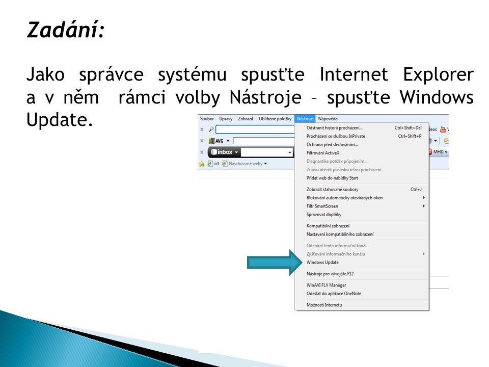 Zadání: Jako správce systému spusťte Internet Explorer a v něm rámci volby Nástroje – spusťte Windows Update.