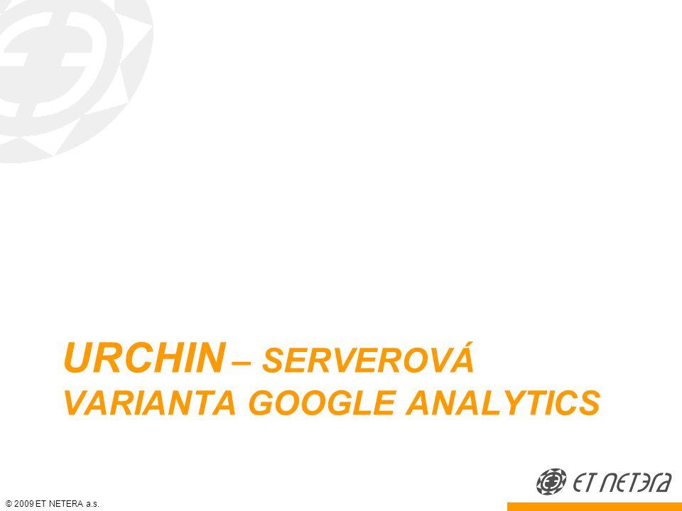 © 2009 ET NETERA a.s. URCHIN – SERVEROVÁ VARIANTA GOOGLE ANALYTICS